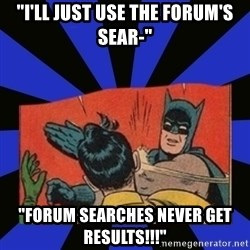 "Batman Slaps Robin - ""I'll just use the forum's sear-"" ""forum searches never get results!!!"""