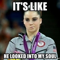 Not Impressed McKayla - IT'S LIKE HE LOOKED INTO MY SOUL