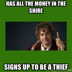 The Hobbit - Has all the money in the shire Signs up to be a thief
