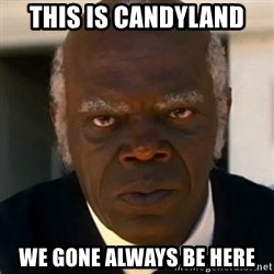 SAMUEL JACKSON DJANGO - This is candyland we gone always be here