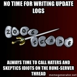 2006scape! - No time for writing update logs always time to call haters and skeptics idiots on the rune-server thread