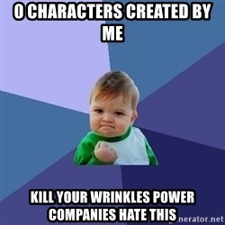 Success Kid - 0 characters created by me kill your wrinkles power companies hate this