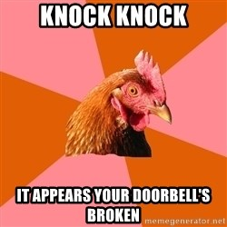 Anti Joke Chicken - Knock knock it appears your doorbell's broken