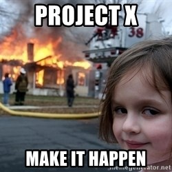 Disaster Girl - project x make it happen