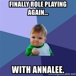 Success Kid - finally role playing again... with annalee.
