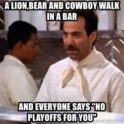 "No Soup for You - a Lion,bear and cowboy walk in a bar and everyone says ""no playoffs for you"""