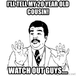 aysi - I'LL TELL MY 20 YEAR OLD COUSIN! WATCH OUT GUYS....