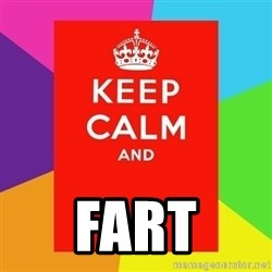 Keep calm and - FART