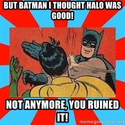 Batman Bitchslap - But batman i thought halo was good! not anymore, you ruined it!