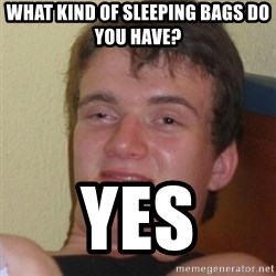 Stoner Stanley - What kind of sleeping bags do you have?  yes