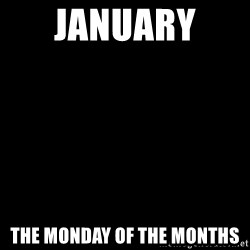 Blank Black - January  the monday of the months