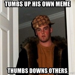 Scumbag Steve - tumbs up his own meme  thumbs downs others