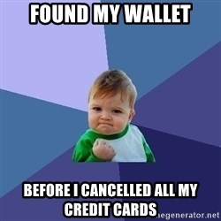 Success Kid - found my wallet before i cancelled all my credit cards