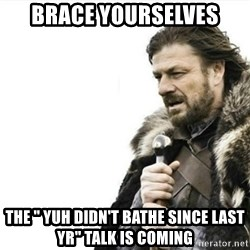 "Prepare yourself - brace yourselves the "" yuh DIDN'T bathe since last yr"" talk is coming"