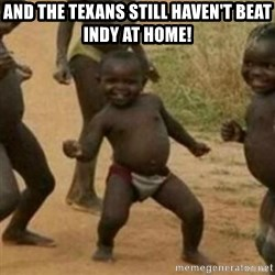 Black Kid - And the texans still haven't beat INDY at home!