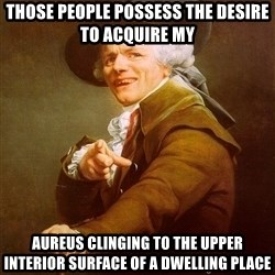 Joseph Ducreux - those people possess the desire to acquire my aureus clinging to the upper interior surface of a dwelling place