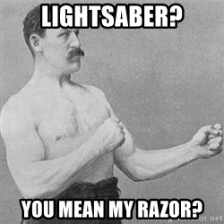 Boxer Gentelmen - LIghtsaber? you mean my razor?