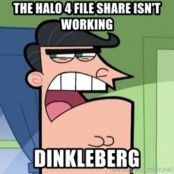Dinkleberg - the halo 4 file share isn't working dinkleberg