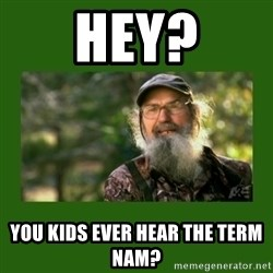 Si Robertson - Hey? You kids ever hear the term nam?