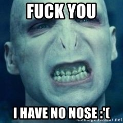 Angry Voldemort - fuck you I have no nose :'(