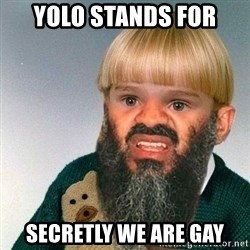 Fail Phil - YOLO stands for Secretly We Are Gay