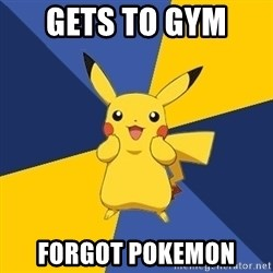 Pokemon Logic  - gets to gym  forgot pokemon