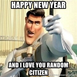 And I love you random citizen  - Happy New year and i love you random citizen
