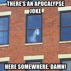window horse - there's an apocalypse joke  here somewhere. damn!