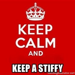 Keep Calm 3 - keep a stiffy