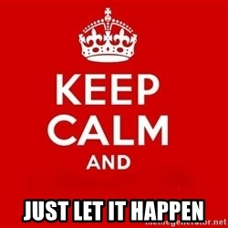 Keep Calm 3 - just let it happen