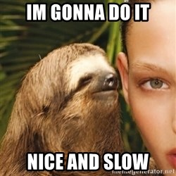 The Rape Sloth - im gonna do it nice and slow