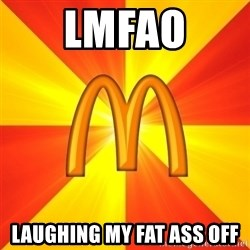 Maccas Meme - lmfao laughing my fat ass off