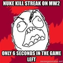 Rage FU - nuke kill streak on mw2 only 6 seconds in the game left