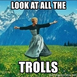 Look at all the things - look at all the trolls