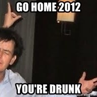 Drunk Charlie Sheen - Go home 2012 You're drunk
