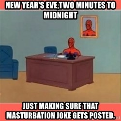 Masturbating Spider-Man - New year's eve,two minutes to midnight just making sure that masturbation joke gets posted.