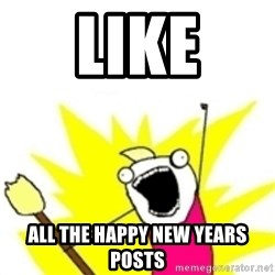 x all the y - LIKE ALL THE HAPPY NEW YEARS POSTS