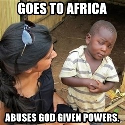 skeptical black kid - goes to africa abuses god given powers.
