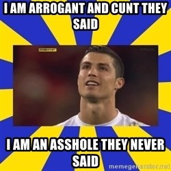 CRISTIANO RONALDO INYUSTISIA - I AM ARROGANT AND CUNT THEY SAID I AM AN ASSHOLE THEY NEVER SAID