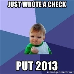 Success Kid - just wrote a check put 2013