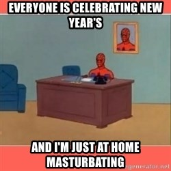 Masturbating Spider-Man - Everyone is celebrating new year's And i'm just at home masturbating