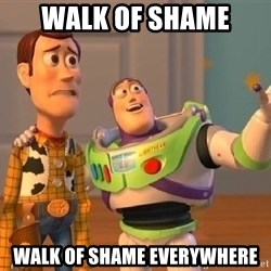 Consequences Toy Story - walk of shame walk of shame everywhere
