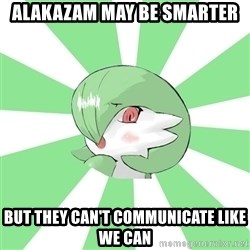 Gardevoir Mom - Alakazam may be smarter but they can't communicate like we can