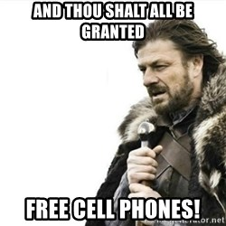 Prepare yourself - And thou shalt all be granted free cell phones!