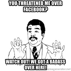 aysi - YOU THREATENED ME OVER FACEBOOK? WATCH OUT! WE GOT A BADASS OVER HERE!