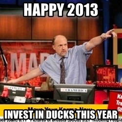 Karma Cramer - Happy 2013 Invest in Ducks this year