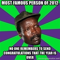 Mad Kony - most famous person of 2012 No one remembers to send CONGRATULATIONS that the year is over