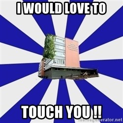 Tipichnuy MGLU - I WOULD LOVE TO TOUCH YOU !!