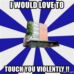 Tipichnuy MGLU - I WOULD LOVE TO TOUCH YOU VIOLENTLY !!