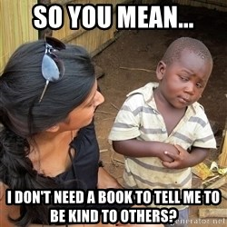 Skeptical African Child - So you mean... i don't need a book to tell me to be kind to others?